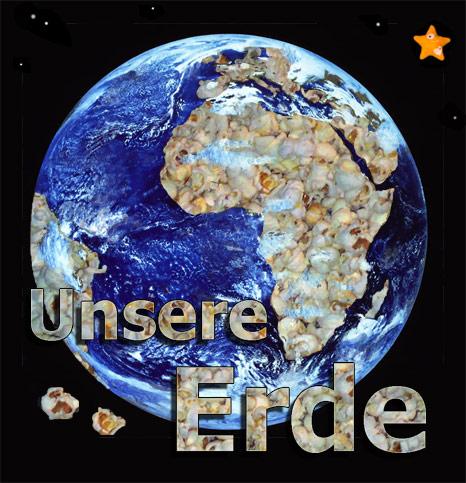 Unsere Erde - besteht sie vielleicht auch nur aus popcorn?
